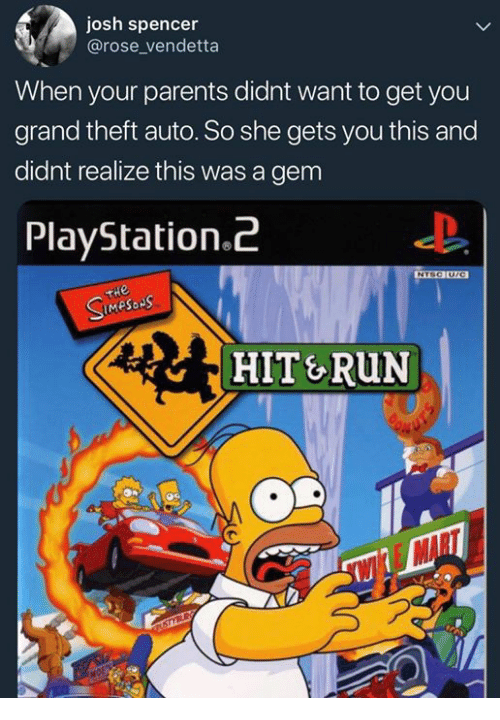 playstation 2: josh spencer  @rose_vendetta  When your parents didnt want to get you  grand theft auto. So she gets you this and  didnt realize this was a gem  PlayStation.2  HIT&RUN  AD