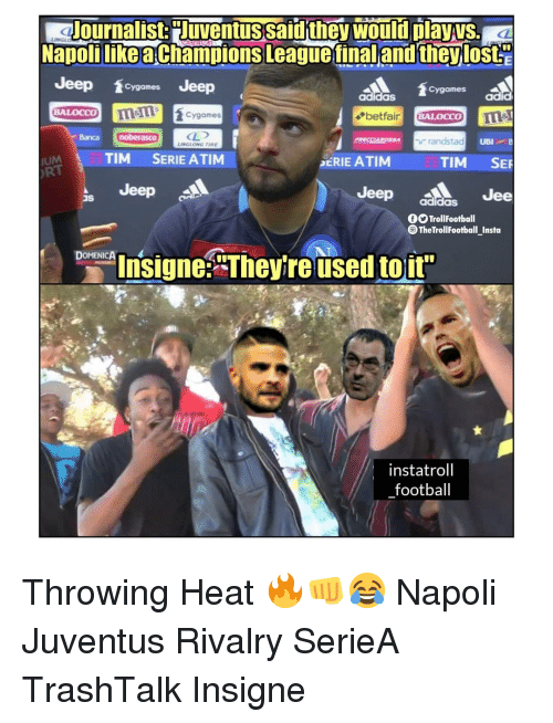 """Napoli: Journalist:Juventussaid they would dayys  NapolilikeaChampions Leaguetinal and theylost  Jeep games Jeep  BALOCCO melcygames  UM TIM SERIE ATIM  Jeep  Cygames  adidaS  adid  Banca  noberasCO  randstad  UBI  LINGLONG TIRE  SERIE ATIM  TIM SER  RT  Jeep aldGS Jee  Is  TrollFootball  The TrollFootball Insta  Insigne""""Theyre used toir  instatroll  football Throwing Heat 🔥👊😂 Napoli Juventus Rivalry SerieA TrashTalk Insigne"""