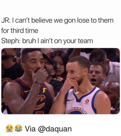Bruh, Daquan, and Nba: JR: I can't believe we gon lose to them  for third time  Steph: bruh l ain't on your team  DEN S  абс 😭😂 Via @daquan