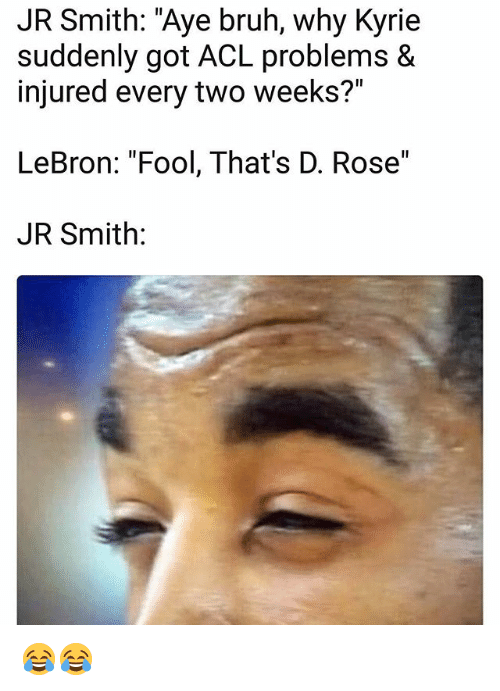"""Ayee: JR Smith: """"Aye bruh, why Kyrie  suddenly got ACL problems &  injured every two weeks?""""  LeBron: """"Fool, That's D. Rose""""  JR Smith: 😂😂"""