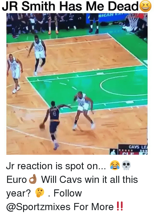 J.R. Smith: JR Smith Has Me Deade  CAVS LE Jr reaction is spot on... 😂💀 Euro👌🏾 Will Cavs win it all this year? 🤔 . Follow @Sportzmixes For More‼️