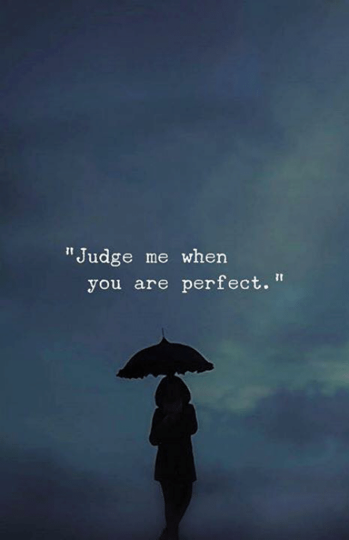 """Judge, You, and When You: """"Judge me when  you are perfect."""
