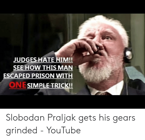 Praljak: JUDGES HATE HIM!!  SEE HOW THIS MAN  ESCAPED PRISON WITH  ONESIMPLE TRICK!! Slobodan Praljak gets his gears grinded - YouTube