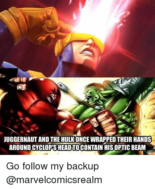 Beamly: JUGGERNAUT AND THE HULK ONCE WRAPPED THEIRHANDS  AROUND CYCLOPS HEADTOCONTAIN HIS OPTIC BEAM Go follow my backup @marvelcomicsrealm