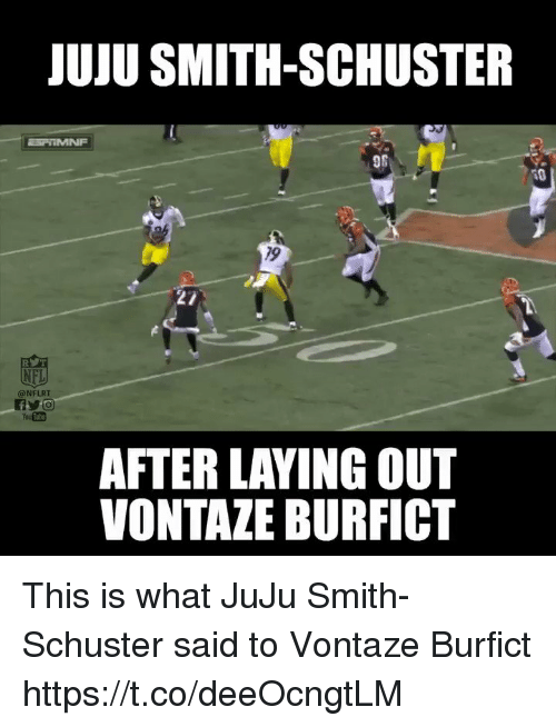vontaze burfict: JUJU SMITH-SCHUSTER  96  79  27  NFL  @NFLRT  AFTER LAYING OUT  VONTAZE BURFICT This is what JuJu Smith-Schuster said to Vontaze Burfict https://t.co/deeOcngtLM