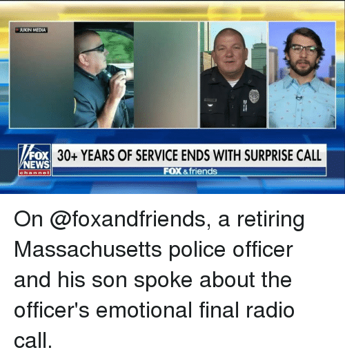 Friends, Memes, and News: JUKIN MEDIA  FOX  NEWS  30+ YEARS OF SERVICE ENDS WITH SURPRISE CALL  FOX&friends  channeI On @foxandfriends, a retiring Massachusetts police officer and his son spoke about the officer's emotional final radio call.