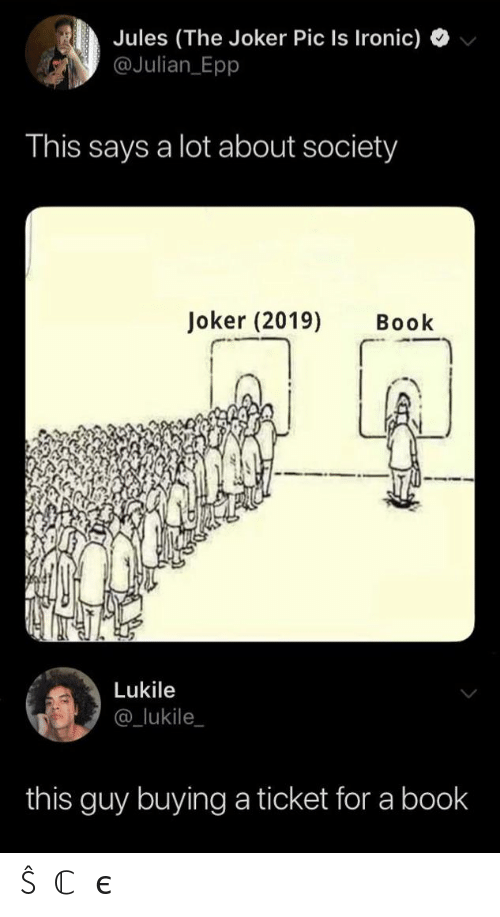 Ironic: Jules (The Joker Pic Is Ironic)  @Julian Epp  This says a lot about society  Joker (2019)  Book  Lukile  @_lukile  this guy buying a ticket for a book ŜⓄℂ𝒾єtY