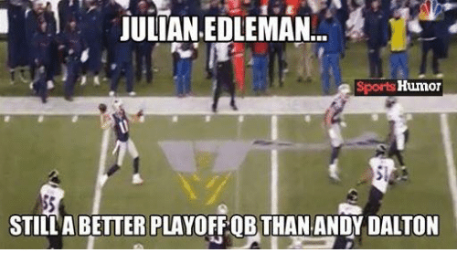 Andy Dalton: JULIAN EDLEMAN  Sportg Humor  STILL ABETTERPLAYOFFOB THAN ANDY DALTON