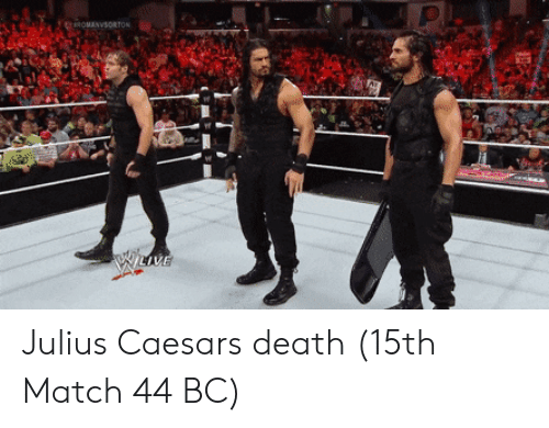 Death, Julius Caesar, and Match: Julius Caesars death (15th Match 44 BC)