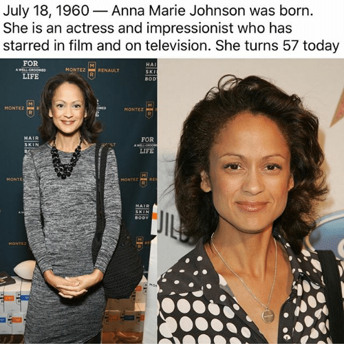 skis: July 18, 1960- Anna Marie Johnson was born.  She is an actress and impressionist who has  starred in film and on television. She turns 57 today  FOR  HAI  SKI  BOD  MONTEZRENAULT  LIFE  MONTEZ  MONTEZ  HAIR  SKIN  FOR  ILT  LIFE  MONTE  MONTEZ  HAIR  SKIN  BODY  MONTEz