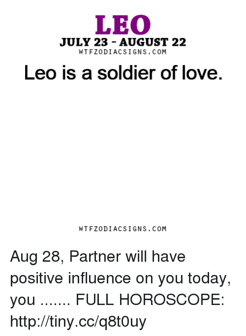 JULY 23 - AUGUST 22 WTFZODIACSIGNS COM Leo Is a Soldier of Love