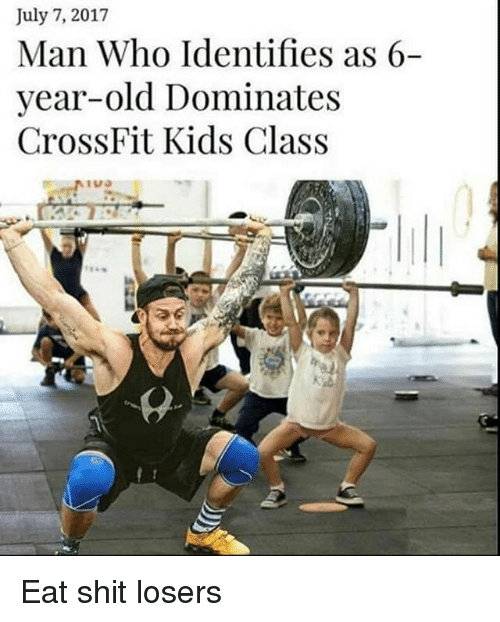 Shit, Crossfit, and Kids: July 7, 2017  Man Who Identifies as 6-  year-old Dominates  CrossFit Kids Class Eat shit losers