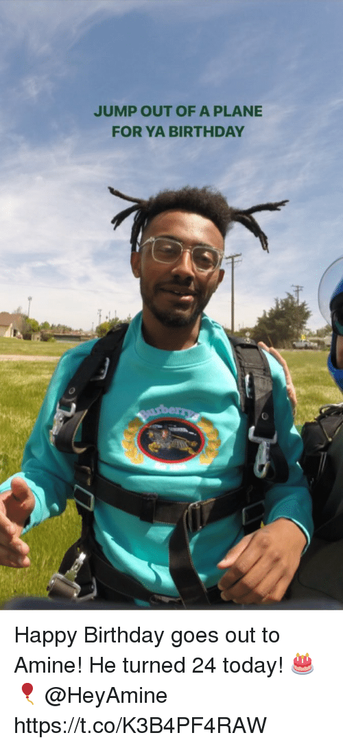 Jump Out: JUMP OUT OF A PLANE  FOR YA BIRTHDAY Happy Birthday goes out to Amine! He turned 24 today! 🎂🎈 @HeyAmine https://t.co/K3B4PF4RAW