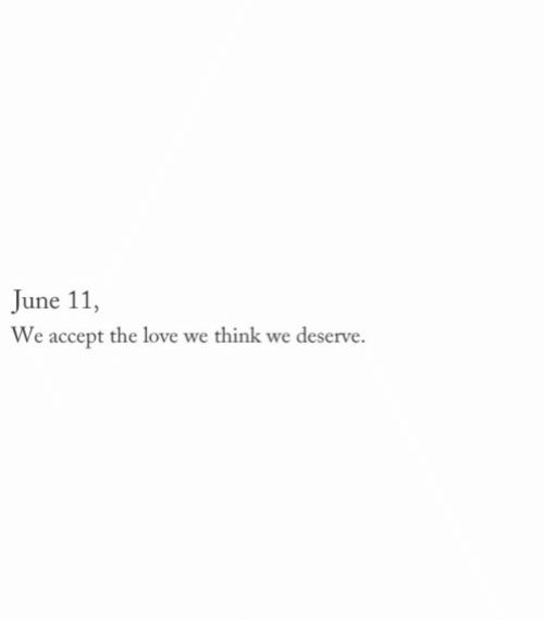 Love, Accept, and Think: June 11,  We accept the love we think we deserve
