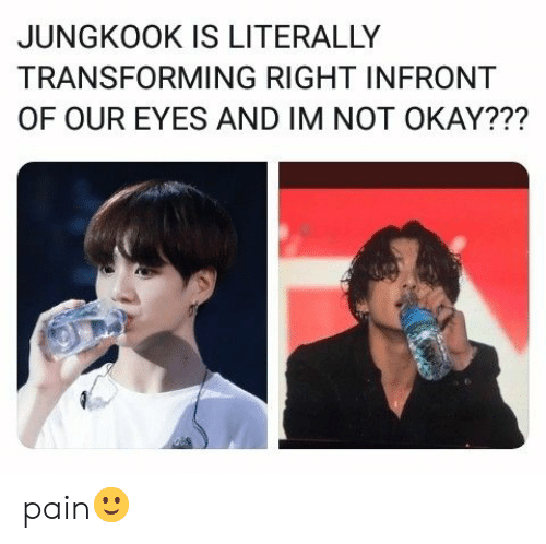 Not Okay: JUNGKOOK IS LITERALLY  TRANSFORMING RIGHT INFRONT  OF OUR EYES AND IM NOT OKAY??? pain🙂
