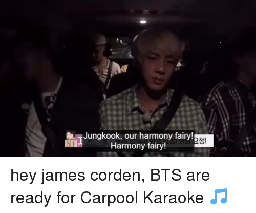 Karaoke: Jungkook, our harmony fairy!  Harmony fairy! hey james corden, BTS are ready for Carpool Karaoke 🎵