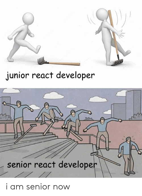 senior: junior react developer  senior react developer i am senior now
