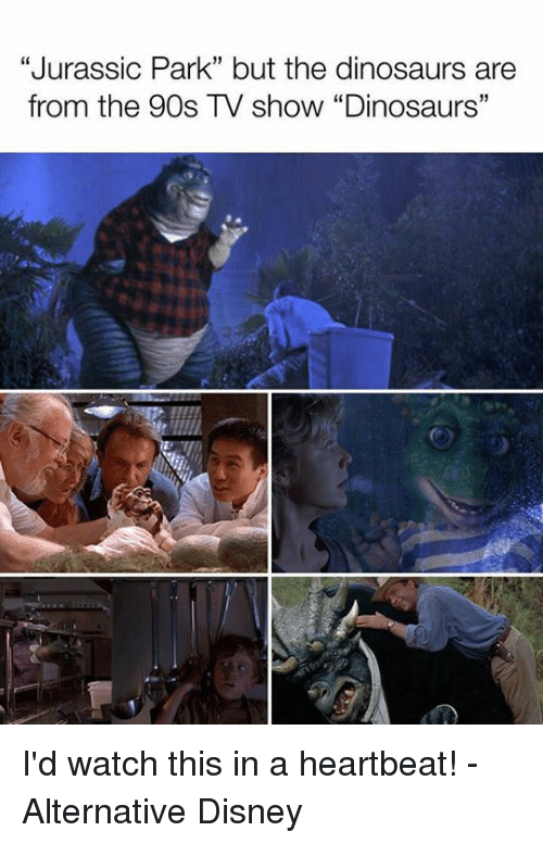 """heartbeats: """"Jurassic Park"""" but the dinosaurs are  from the 90s TV show """"Dinosaurs"""" I'd watch this in a heartbeat! - Alternative Disney"""