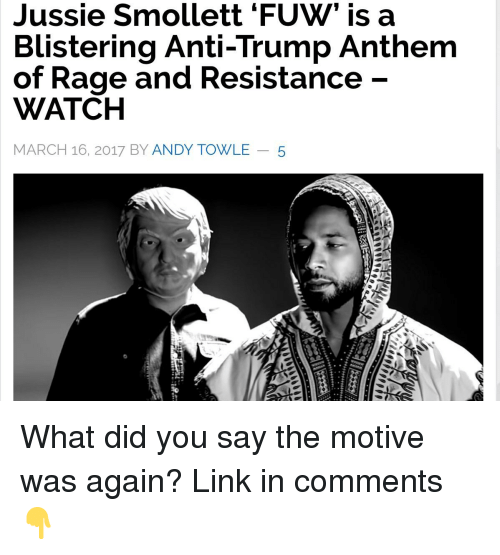 Link, Trump, and Watch: Jussie Smollett 'FUW' is a  Blistering Anti-Trump Anthem  of Rage and Resistance -  WATCH  MARCH 16, 2017 BY ANDY TOWLE - 5