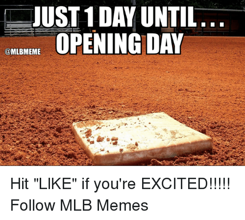 """Memes, Mlb, and Day: JUST 1 DAY UNTIL  OPENING DAY  @MLBMEME Hit """"LlKE"""" if you're EXCITED!!!!!  Follow MLB Memes"""