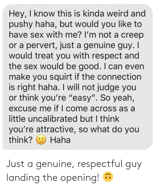 respectful: Just a genuine, respectful guy landing the opening! 🙃