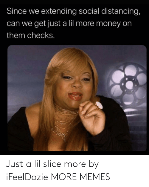Slice: Just a lil slice more by iFeelDozie MORE MEMES