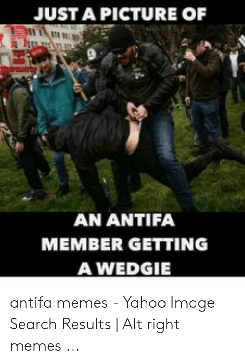 Yahoo Image: JUST A PICTURE OF  AN ANTIFA  MEMBER GETTING  A WEDGIE antifa memes - Yahoo Image Search Results | Alt right memes ...