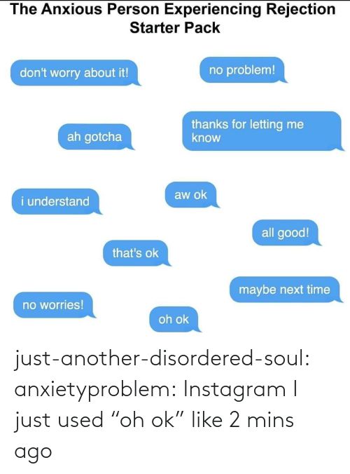 "Anxiety: just-another-disordered-soul:  anxietyproblem: Instagram   I just used ""oh ok"" like 2 mins ago"