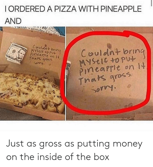 inside: Just as gross as putting money on the inside of the box