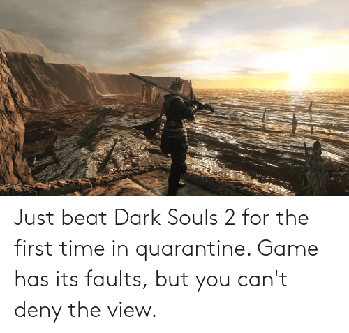 deny: Just beat Dark Souls 2 for the first time in quarantine. Game has its faults, but you can't deny the view.