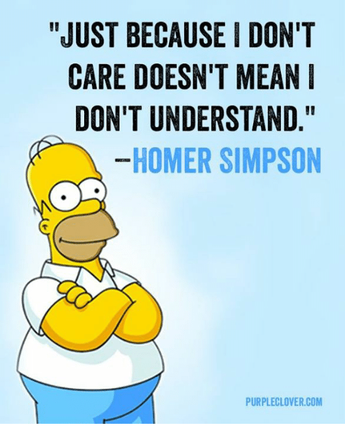 "Homer Simpson, Memes, and Homer: ""JUST BECAUSE I DON'T  CARE DOESN'T MEAN  DON'T UNDERSTAND  HOMER SIMPSON  PURPLECLOVER.COM"