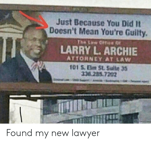 Lawyer, Mean, and Archie: Just Because You Did It  Doesn't Mean You're Guilty.  LARRY L. ARCHIE  ATTORNEY AT LAW  101 S Elm St. Sulte 3S  nízes. 7202 Found my new lawyer