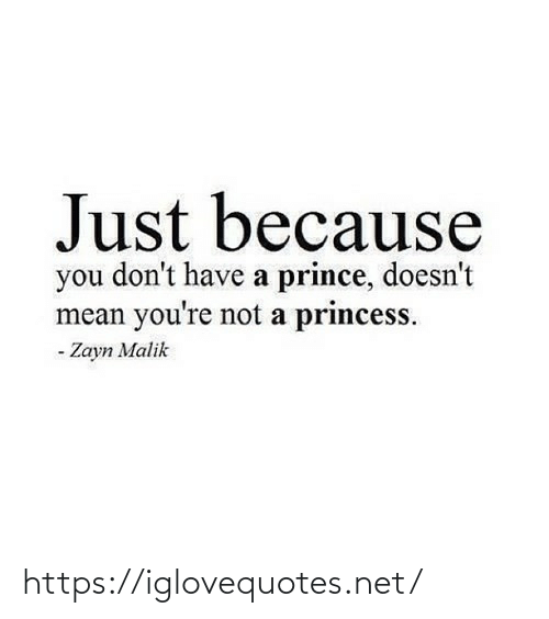 Prince: Just because  you don't have a prince, doesn't  mean you're not a princess.  - Zayn Malik https://iglovequotes.net/