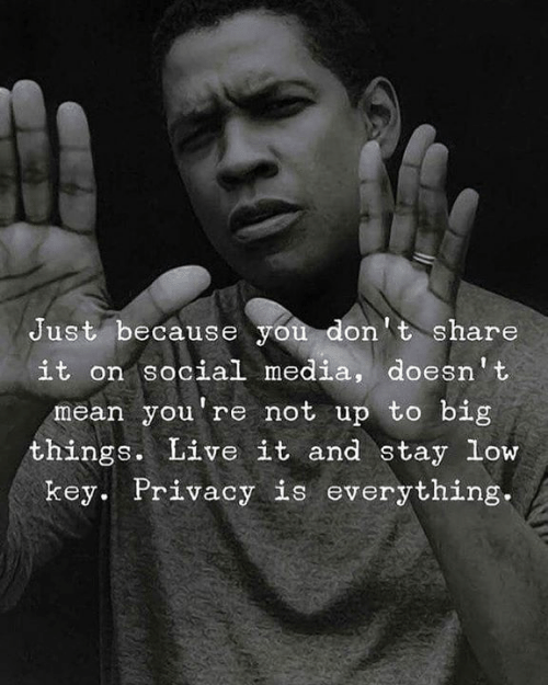 Low Key, Live, and Mean: Just because you don't share  it on sociall media, doesn't  mean you're not up to big  things. Live it and stay low  key. Privacy is everything.