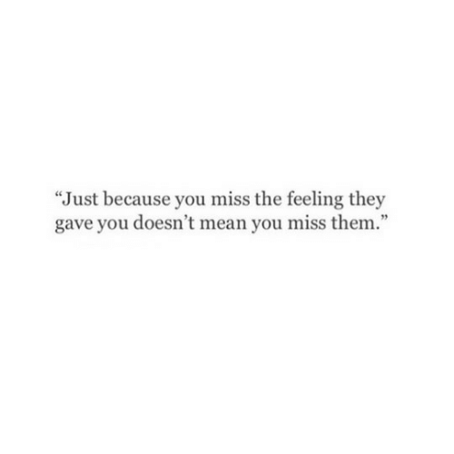 """Mean, Them, and They: """"Just because you miss the feeling they  gave you doesn't mean you miss them.""""  2"""