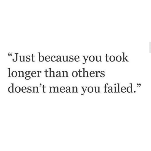 """Mean, You, and Just: Just because you took  longer than others  doesn't mean you failed."""""""