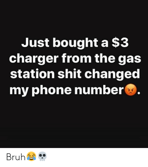 Gas Station: Just bought a $3  charger from the gas  station shit changed  my phone number Bruh😂💀