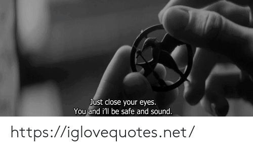 Net, Sound, and Safe: Just close your eyes.  You and i'll be safe and sound. https://iglovequotes.net/