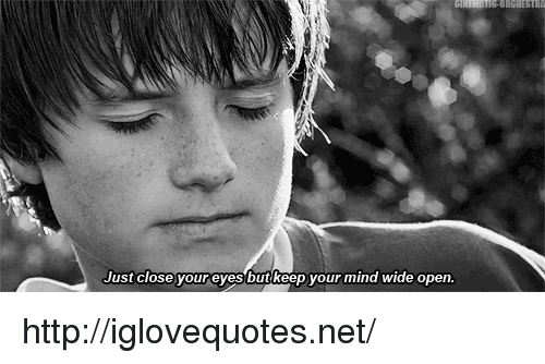 Http, Mind, and Net: Just close your eyesbut keep your mind wide open http://iglovequotes.net/