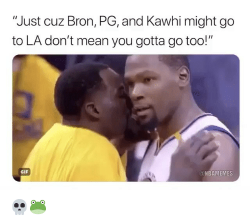 """Gif, Nba, and Mean: Just cuz Bron, PG, and Kawhi might go  to LA don't mean you gotta go too!""""  GIF  @NBAMEMES 💀🐸"""