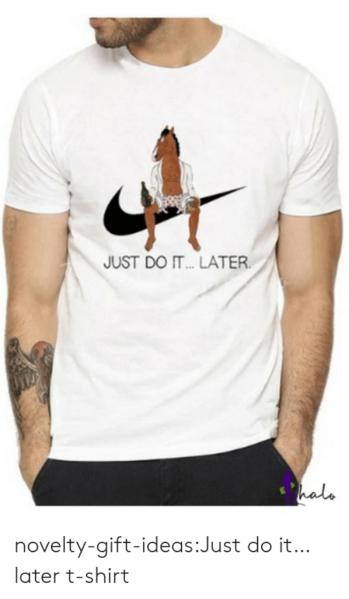 Halo: JUST DO IT.. LATER  halo novelty-gift-ideas:Just do it… later t-shirt