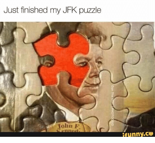 Jfk, Puzzle, and Ifunny: Just finished my JFK puzzle  John F  enned.  ifunny.co  Dan The n  PHOTOGRID