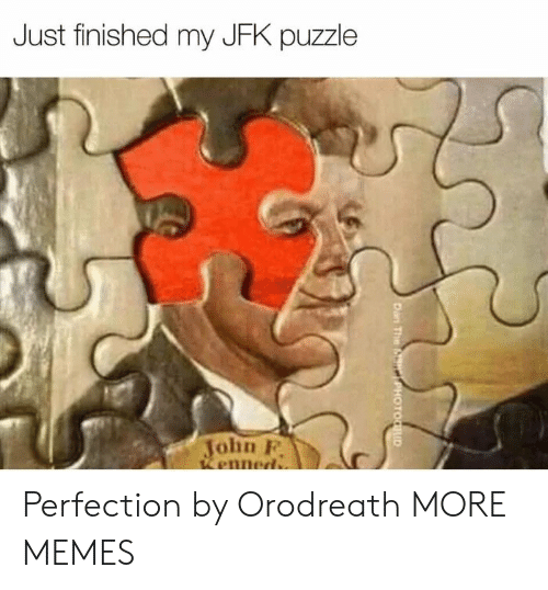 Dank, Memes, and Target: Just finished my JFK puzzle  John P  enned Perfection by Orodreath MORE MEMES
