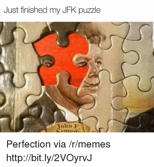 Memes, Http, and Jfk: Just finished my JFK puzzle  John P  enned Perfection via /r/memes http://bit.ly/2VOyrvJ