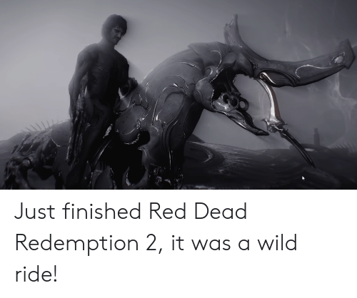 Wild, Red Dead Redemption, and Red Dead: Just finished Red Dead Redemption 2, it was a wild ride!