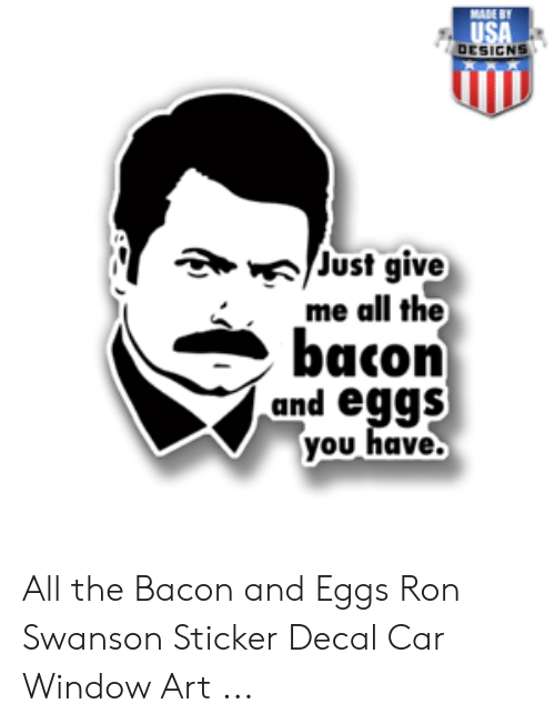 Sticker Decal: /Just give  me all the  bacon  and eggs  you have All the Bacon and Eggs Ron Swanson Sticker Decal Car Window Art ...
