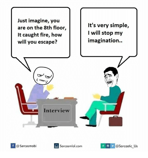 Interview, Stop, and Stopping: Just imagine, you  It's very simple,  are on the 8th floor,  I will stop my  It caught fire, how  imagination.  will you escape?  Interview  If sarcasmobi  Sarcasmlol.com  @Sarcastic Us