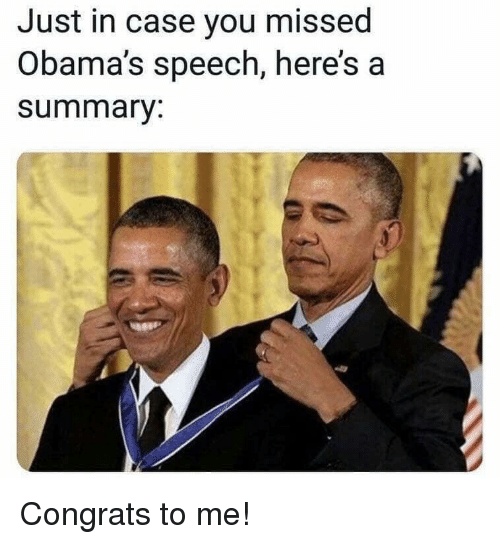 congrats to me: Just in case you missed  Obama's speech, here's a  summary:
