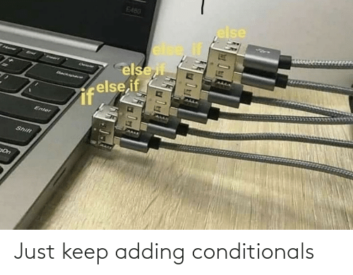 Keep: Just keep adding conditionals