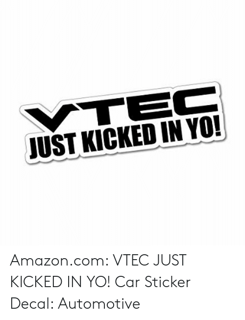 Sticker Decal: JUST KICKED IN YO! Amazon.com: VTEC JUST KICKED IN YO! Car Sticker Decal: Automotive